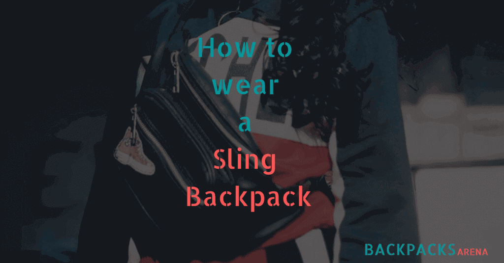 How to wear a sling backpack