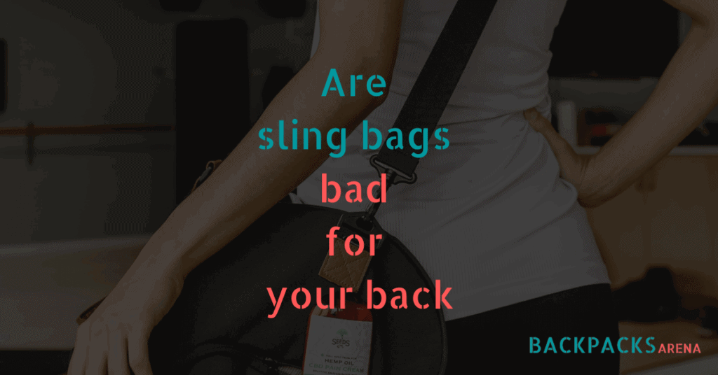 Are sling backpacks bad for your back
