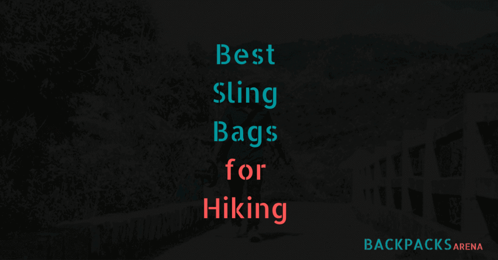 Best Sling Bags for Hiking