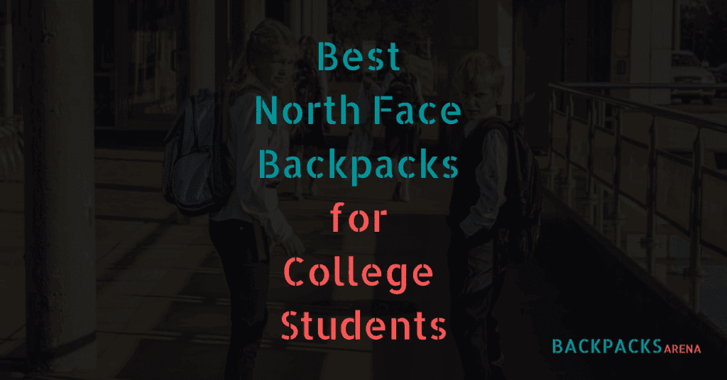Best North Face Backpacks for College Students